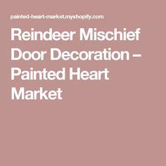 Reindeer Mischief Door Decoration – Painted Heart Market