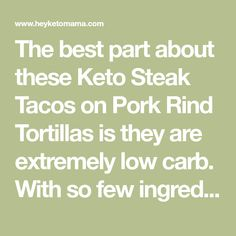 The best part about these Keto Steak Tacos on Pork Rind Tortillas is they are extremely low carb. With so few ingredients, they are sure to become a fast favorite!