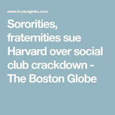Groups say Harvard's crackdown on single-gender social clubs discriminates against women and discourages students from exercising their rights of free association. Npc News, Free Association, Social Club, Fraternity, Harvard, Sorority, Boston, Globe, Law