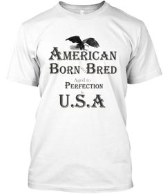 American Born and Bred, aged to Perfection in U.S.A. Celebrate the 4th of July with a  American Flag T-Shirt *GUARANTEED DELIVERY BY 4TH OF JULY! http://teespring.com/american-born-and-bred #american #americanbornandbred #4thofjuly #independeceday