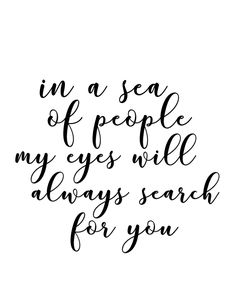 """Love quote idea - """"In a sea of people my eyes will always search for you."""" {Courtesy of The Girl Creative}"""