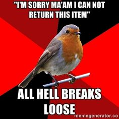 """""""i'm sorry ma'am I can not return this item"""" all hell breaks loose   Retail Robin   Meme Generator"""