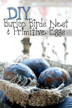 DIY Burlap Nest & DIY Primitive Eggs