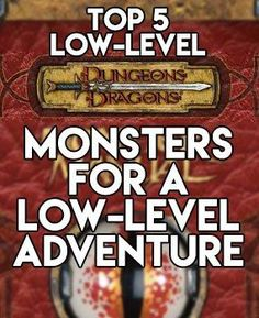 Top 5 Dungeons and Dragons monsters for a low-level campaign