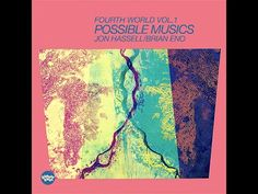 Brian Eno / Jon Hassell - Fourth World Vol. 1: Possible Musics Full Album (2014 Remaster) - YouTube