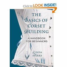 The Basics of Corset Building: A Handbook for Beginners: Linda Sparks: 9780312535735: Amazon.com: Books Lingerie Couture, Sewing Lingerie, Diy Couture, Diy Clothing, Sewing Clothes, Clothing Patterns, Sewing Patterns, Shirt Patterns, Dress Patterns