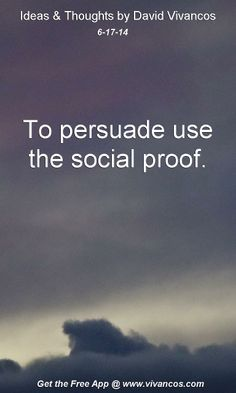 """June 17th 2014 Idea, """"To persuade use the social proof.""""  https://www.youtube.com/watch?v=UADZg5FK2Oc  #quote"""