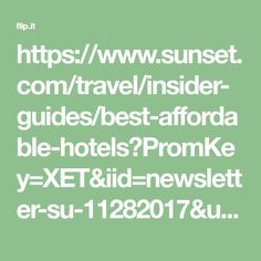 https://www.sunset.com/travel/insider-guides/best-affordable-hotels?PromKey=XET&iid=newsletter-su-11282017&utm_campaign=weekly-newsletter&utm_content=2017112816PM&utm_medium=email&utm_source=sunset.com