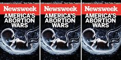 By focusing exclusively on a Pixar-cute fetus, Newsweek is ignoring the people most affected by 'The Abortion Wars': people with uteruses.
