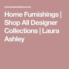 Home Furnishings   Shop All Designer Collections   Laura Ashley