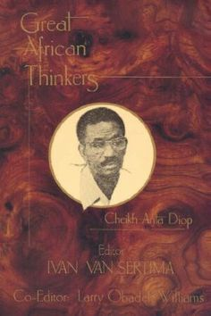 Great African Thinkers Cheikh Anta Diop by Ivan Van Sertima (E-Book) Type: E-Book Pages: 194 This book, the first in a series of work on Africans, whose l I Love Books, Great Books, Books To Read, My Books, Deep Books, Black History Books, Black Books, African American Literature, Black Authors