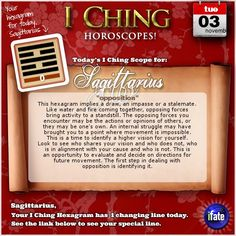 Today's I Ching Horoscope for Sagittarius: You have 1 changing line!  Click here: http://www.ifate.com/iching_horoscopes_landing.html?I=978787&sign=sagittarius&d=03&m=11