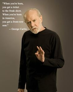 George Carlin, the Last of the Trinity Bambi Haggins / University of Michigan Quotable Quotes, Wisdom Quotes, True Quotes, Funny Quotes, People Quotes, Lyric Quotes, Movie Quotes, Life Quotes Love, Great Quotes