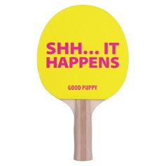 #GOOD PUPPY Ping Pong . SHH IT HAPPENS Ping-Pong Paddle - #cute #gifts #cool #giftideas #custom