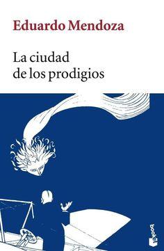 EL LIBRO DEL DÍA     La ciudad de los prodigios, de Eduardo Mendoza.  http://www.quelibroleo.com/la-ciudad-de-los-prodigios 24-10-2012