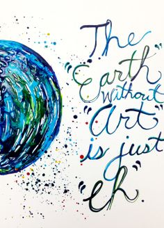 "The ""earth without ""art"" is just ""eh""."