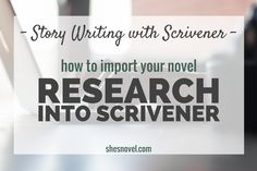 How to Import Your Nove Research Into Scrivener from the Story Writing With Scrivener blog series on ShesNovel.com