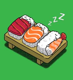 -Sleeping Sushi *I don't even like Sushi but to me this is too cute <3