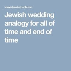 Jewish wedding analogy for all of time and end of time