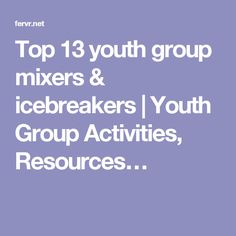 Top 13 youth group mixers & icebreakers | Youth Group Activities, Resources…