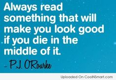 """Always read something that will make you look good if you die in the middle of it."" P.J. O'Rourke #LVCCLD"