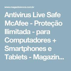 Antivirus Live Safe McAfee - Proteção Ilimitada - para Computadores + Smartphones e Tablets - Magazine Ciceracastro