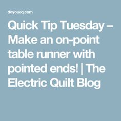 Quick Tip Tuesday – Make an on-point table runner with pointed ends! | The Electric Quilt Blog