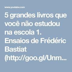 5 grandes livros que você não estudou na escola 1. Ensaios de Frédéric Bastiat (http://goo.gl/UnmpF2) 2. As Seis Lições (http://goo.gl/gQNxd1) 3. A lógica da ação coletiva (http://goo.gl/yLisSR) 4. Tempos Modernos (http://goo.gl/6kTrNw) 5. O Otimista Racional (http://goo.gl/a780Fl)