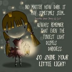 Always remember that even the tiniest light dispels darkness. So shine your little light! ~ Princess Sassy Pants & Co Sassy Quotes, Quotes To Live By, Sassy Sayings, Quotes Quotes, Sassy Pants, Let Your Light Shine, Encouragement Quotes, Life Lessons, Wise Words
