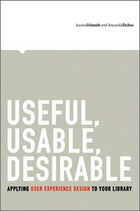 Useful, Usable, Desirable: Applying User Experience Design to Your Library - Books / Professional Development - Books for Academic Librarian...