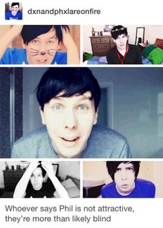 I hate when people say that they LOVE Dan and Phil and they say but Dan's the hottest like wth Phil is amazing too!