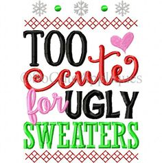 Too Cute for Ugly Sweaters 5x7 6x10
