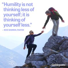 """""""Humility is not thinking less of yourself; it is thinking of yourself less."""" Pastor Rick Warren"""