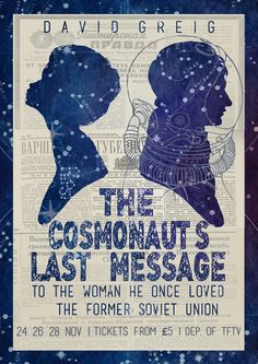Emma Ralph Poster Design. The Cosmonaut's Last Message To The Woman He Once Loved In The Former Soviet Union. Astronaut, space, Communication, connection, isolation, Globalisation.