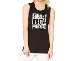 Straight Outta Practice Muscle Tank