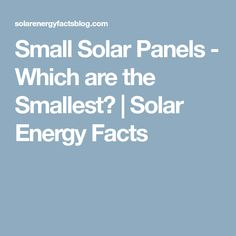 Practically speaking, the smallest solar panels range from microchip sizes to that of roof tiles.