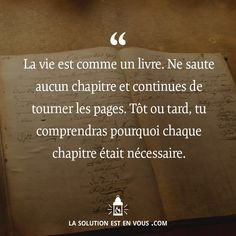 "Pensée Divers ""Life is like a book. Do not skip any chapters and continue to turn the pages. Sooner or later, you will understand why each chapter was necessary. French Words, French Quotes, Pretty Words, Some Words, Positive Attitude, Positive Affirmations, Decir No, Favorite Quotes, Quotations"