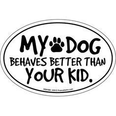 Prismatix Decal Cat and Dog Magnets, My Dog Behaves Better Than Your Kid, http://www.amazon.com/dp/B009QTAWH2/ref=cm_sw_r_pi_awdm_YsCWub0WX2542