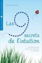Les 9 Secrets de l'Intuition - Vanessa Mielczareck - Librairie Bien-être/Développement Personnel - http://www.sentiersdubienetre.com/librairie-bien-etre/developpement-personnel/les-9-secrets-de-l-intuition-comment-prendre-les-bonnes-decisions-au-quotidien-vanessa-mielczareck.html