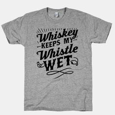 40e22297 Whiskey Keeps My Whistle Wet #whiskey #lyrics #timmcgraw #country #drinking  Harry. LookHUMAN | Funny Pop Culture T-Shirts ...