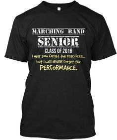 Marching Band Senior 2016 - I may soon forget the practices...but I will never forget the PERFORMANCE.