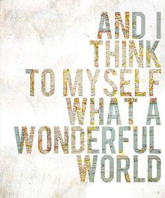 'Wonderful World' Print.  quotes.  wisdom.  advice.  life lessons. Sign Quotes, Words Quotes, Sayings, Me Quotes, Amazing Quotes, Great Quotes, Inspirational Quotes, Love Words, Beautiful Words