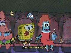 Let everybody know who you really are.   The 23 Wisest Things Spongebob Ever Said