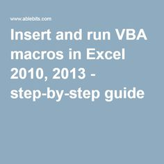 Insert and run VBA macros in Excel 2010, 2013 - step-by-step guide