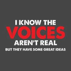 """I know the voices aren't real, but they have some great ideas."" - Unknown. Authors unite. #quotes #writing *"
