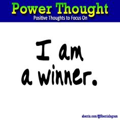 Power Thought: I am a winner.