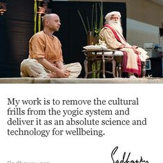 My #work is to #remove the #cultural #frills from the #yogic #system and deliver it as an #absolute #science and #technology for #wellbeing. #QOTD