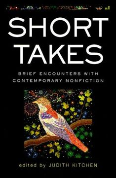 Short Takes: Brief Encounters with Contemporary Nonfiction by Judith Kitchen,http://www.amazon.com/dp/0393326004/ref=cm_sw_r_pi_dp_8SMEsb17XGTKB1XN