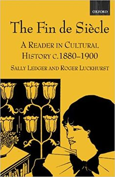 The fin de siècle : a reader in cultural history, c.1880-1900 / edited by Sally Ledger and Roger Luckhurst Edición 1st publ. Publicación Oxford : Oxford University Press, 2000