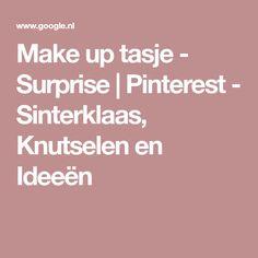 Make up tasje - Surprise | Pinterest - Sinterklaas, Knutselen en Ideeën
